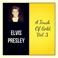 Elvis Presley - A Touch of Gold, Vol. 3