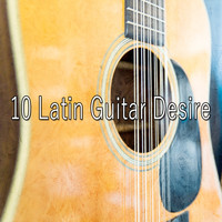 Instrumental - 10 Latin Guitar Desire