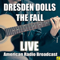 The Fall - Dresden Dolls (Live)