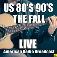 The Fall - US 80's 90's (Live)
