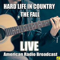 The Fall - Hard Life In Country (Live)