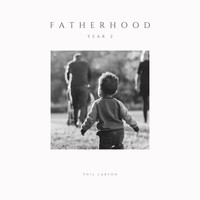 Phil Larson - Fatherhood: Year 2