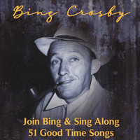 Bing Crosby - Join Bing and Sing Along 51 Good Time Songs