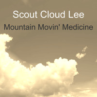 Scout Cloud Lee / - Mountain Movin' Medicine