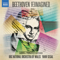 BBC National Orchestra of Wales / Yaniv Segal - Beethoven Reimagined