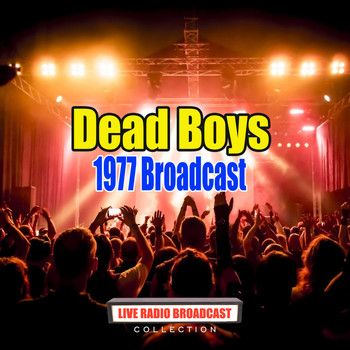 Dead Boys - 1977 Broadcast (Live)