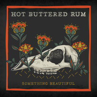 Hot Buttered Rum - Something Beautiful
