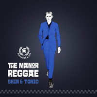 The Manor Reggae - Skin & Tonic:  Blue Beat and Ska