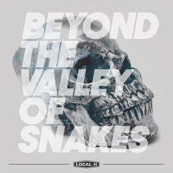 Local H - Beyond The Valley Of Snakes (Explicit)