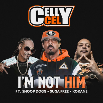 Celly Cel - I'm Not Him (feat. Snoop Dogg, Suga Free & Kokane) (Explicit)