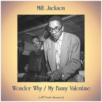 Milt Jackson - Wonder Why / My Funny Valentine (All Tracks Remastered)