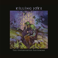 Killing Joke - The Unperverted Pantomime