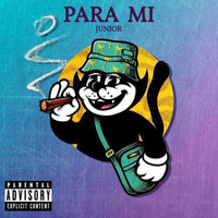 Junior - Para Mi (Explicit)