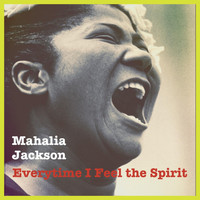 Mahalia Jackson - Everytime I Feel the Spirit (Explicit)