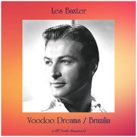 Les Baxter - Voodoo Dreams / Brazilia (All Tracks Remastered)