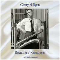 Gerry Mulligan - Elevation / Mainstream (All Tracks Remastered)