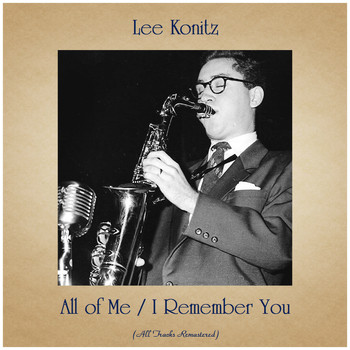 Lee Konitz - All of Me / I Remember You (All Tracks Remastered)
