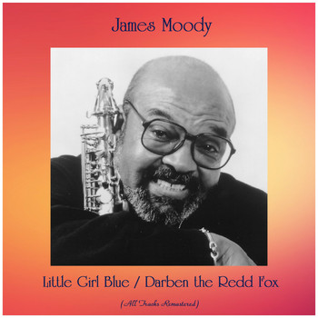 James Moody - Little Girl Blue / Darben the Redd Fox (All Tracks Remastered)