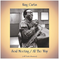 King Curtis - Soul Meeting / All The Way (All Tracks Remastered)