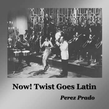 Perez Prado - Now! Twist Goes Latin