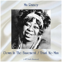 Ma Rainey - Down In The Basement / Trust No Man (All Tracks Remastered)