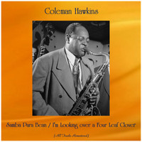 Coleman Hawkins - Samba Para Bean / I'm Looking over a Four Leaf Clover (All Tracks Remastered)