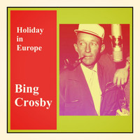 Bing Crosby - Holiday in Europe