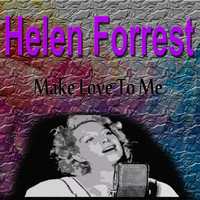 Helen Forrest - Helen Forrest Make Love to Me