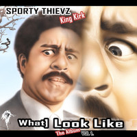 Sporty Thievz - What I Look Like (The Album), Vol. 1 (Explicit)