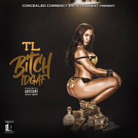 TL - Bitch IDGAF (Explicit)