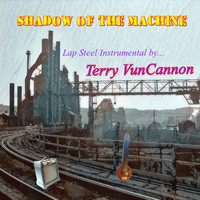 Terry Vuncannon - Shadow of the Machine