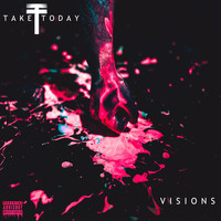 Take Today - Visions (Explicit)