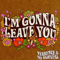 Terrence & the High Flyers - I'm Gonna Leave You