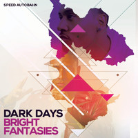 Speed Autobahn - Dark Days Bright Fantasies (Explicit)