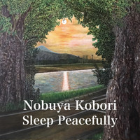NOBUYA KOBORI - Sleep Peacefully