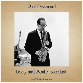 Paul Desmond - Body and Soul / Stardust (All Tracks Remastered)