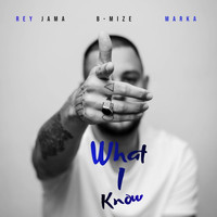 Rey Jama - What I Know (feat. B-Mize & Marka)