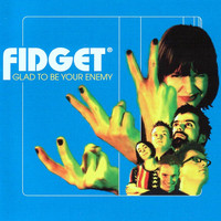 Fidget - Glad To be Your Enemy