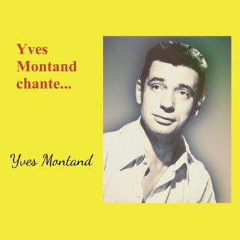 Yves Montand - Yves montand chante...