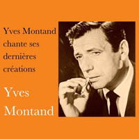 Yves Montand - Yves montand chante ses dernières créations