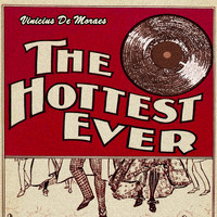 Vinicius De Moraes - The Hottest Ever