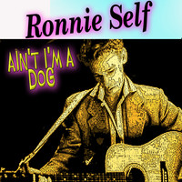 Ronnie Self - Ain't I'm a Dog