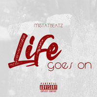 MistaTBeatz - Life Goes On (Explicit)