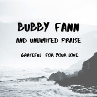 Bubby Fann and Unlimited Praise - Grateful For Your Love