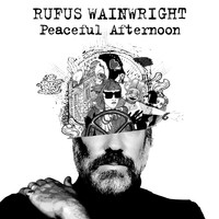 Rufus Wainwright - Peaceful Afternoon