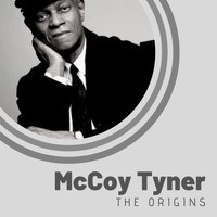 McCoy Tyner - The Origins of McCoy Tyner