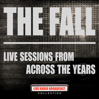 The Fall - Live Sessions From Across The Years (Live)