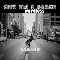 Caboan - Give Me a Wordless Break