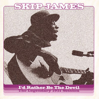 Skip James - I'd Rather Be The Devil: The Legendary 1931 Session