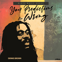 Dennis Brown - Your Predictions Are Wrong